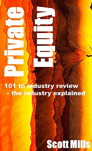 Private Equity: 101 to Industry Review - the industry explained
