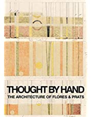 Thought by Hand: The Architecture of Flores & Prats