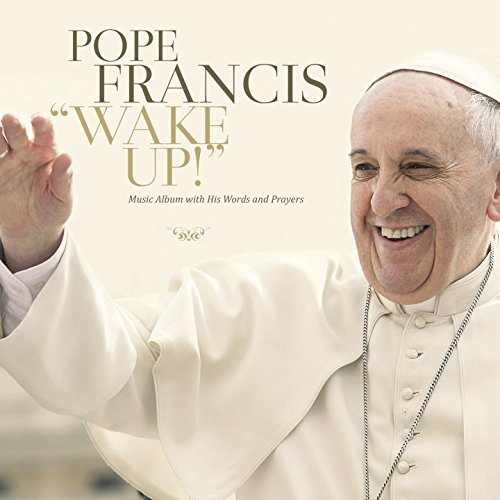 Wake Up Pope Francis
