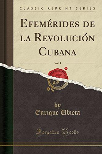Efemerides de la Revolucion Cubana, Vol. 1 (Classic Reprint) (Spanish Edition) [Enrique Ubieta] (Tapa Blanda)