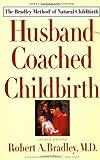 Husband-Coached Childbirth, Robert A. Bradley, 0553375563