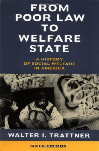 From Poor Law to Welfare State, 6th Edition: A History of Social Welfare in America