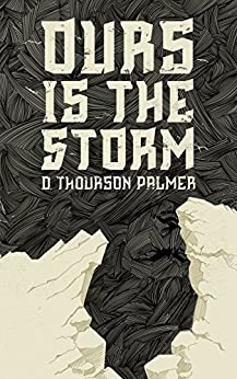 Ours Is the Storm by [Palmer, D. Thourson]