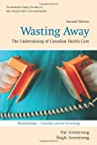img - for Wasting Away: The Undermining of Canadian Health Care (Wynford Books) by Armstrong Pat Armstrong Hugh (2010-06-01) Paperback book / textbook / text book
