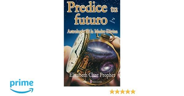 Predice tu futuro: Astrologia de la Madre Divina (Spanish Edition): Elizabeth Clare Prophet: 9781490957210: Amazon.com: Books