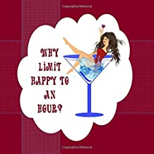 Why Limit Happy To An Hour?: 28 Cocktail Lovers Vintage & Modern Classic Recipes.  Lavish full color, artistic coffee table drink guide.