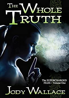 The Whole Truth (The Supercharged Files Book 1) by [Wallace, Jody]