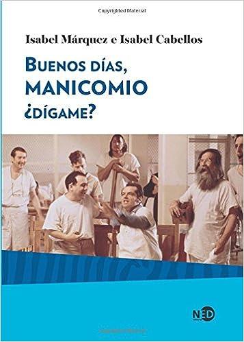 Buenos días, Manicomio ¿dígame? Huellas y Señales / Salud Mental: Amazon.es: Isabel/Cabellos Márquez: Libros