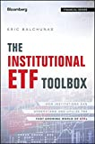 The Institutional ETF Toolbox: How Institutions Can Understand and Utilize the Fast-Growing World of ETFs (Bloomberg Financial)