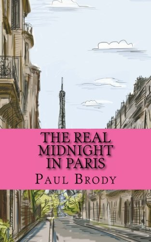 The Real Midnight In Paris: A History of the Expatriate Writers in Paris That Made Up the Lost Generation (Bookcaps Study Guides)
