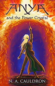 Anya and the Power Crystal (The Cupolian Series Book 2) by [Cauldron, N. A.]