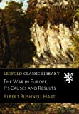 The War in Europe, Its Causes and Results