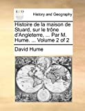 Histoire de la Maison de Stuard, Sur le Trône D'Angleterre, Par M Hume, David Hume, 1170898785