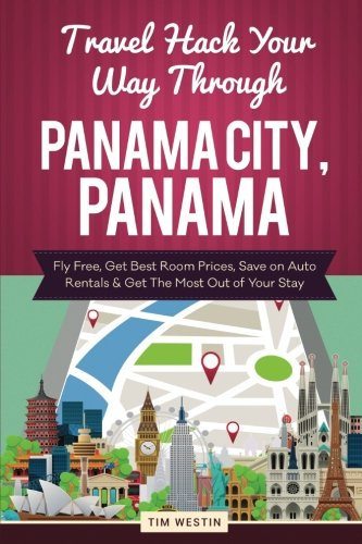 Travel Hack Your Way Through Panama City, Panama: Fly Free, Get Best Room Prices, Save on Auto Rentals & Get The Most Out of Your Stay