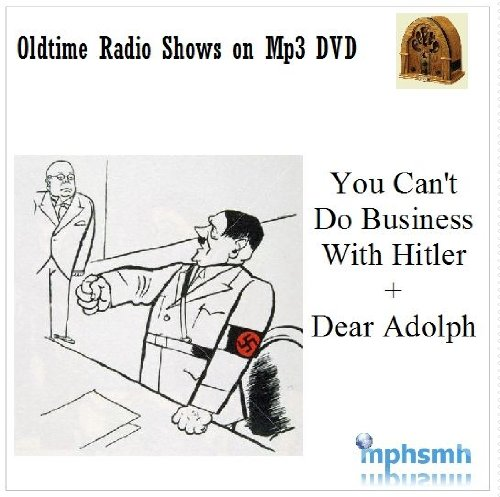 YOU CAN'T DO BUSINESS WITH HITLER + DEAR ADOLPH Old Time Radio (OTR) World War II Propaganda series' Mp3 DVD Two Complete Series' 16 episodes -