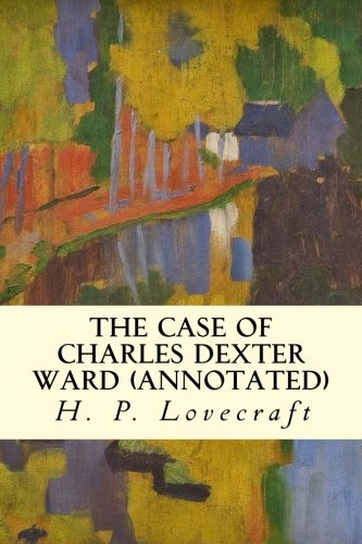 The Case of Charles Dexter Ward (annotated) (Annotated Cases)