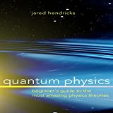 Amazon.com: Quantum Physics: Beginner's Guide to the Most Amazing Physics Theories