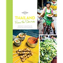 Lonely Planet From the Source - Thailand 1st Ed.: Thailand's Most Authentic Recipes From the People That Know Them Best