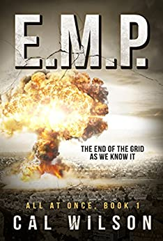 E.M.P.: The End Of The Grid As We Know It (All At Once Book 1) by [Wilson, Cal]