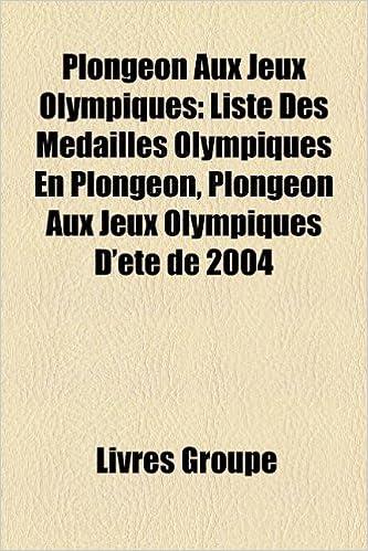 Lire en ligne Plongeon Aux Jeux Olympiques: Liste Des Medailles Olympiques En Plongeon, Plongeon Aux Jeux Olympiques D'Ete de 2004 epub, pdf