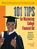 101 Tips for Maximizing College Financial Aid - Definitive Guide to Completing 2009-2010 FAFSA