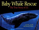 Baby Whale Rescue, Caroline Arnold and Richard Hewett, 0816749612
