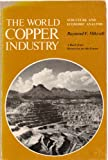 The World Copper Industry : Structure and Economic Analysis, Mikesell, Raymond F., 080182270X