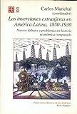 Inversiones Extranjeras En America Latina 1850-1930: nuevos debates y problemas en historia económica comparada