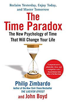The Time Paradox: The New Psychology of Time That Will Change Your Life by [Zimbardo, Philip, Boyd, John]