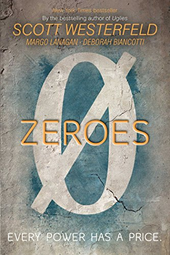 Zeroes by [Westerfeld, Scott, Lanagan, Margo, Biancotti, Deborah]