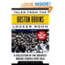 Tales from the Boston Bruins Locker Room: A Collection of the Greatest Bruins Stories Ever Told (Tales from the Team)