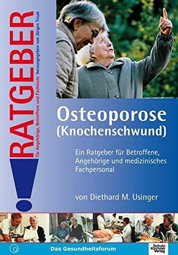 Osteoporose (Knochenschwund): Ein Ratgeber für Betroffene, Angehörige und medizinisches Fachpersonal (Ratgeber für Angehörige, Betroffene und Fachleute)