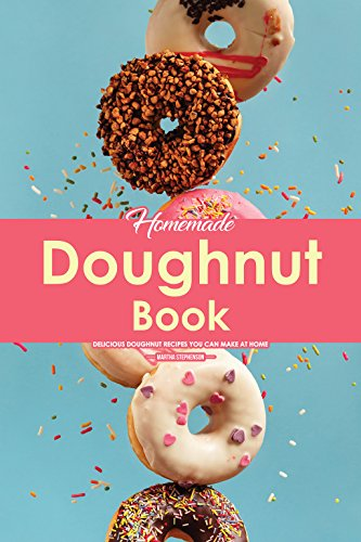 Homemade Doughnut Book: Delicious Doughnut Recipes You Can Make at Home by [Stephenson, Martha]