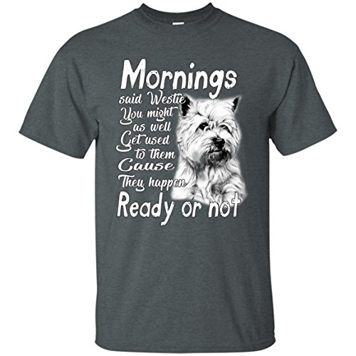 iSovo Terrier Tshirt For Dog Lover Mornings Said Westie You Might As Well As Get used To them Cause They Happen Ready Or (Movember Cause)