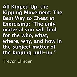 All Kipped up, the Kipping Movement: The Best Way to Cheat at Exercising