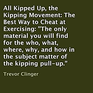 All Kipped up, the Kipping Movement: The Best Way to Cheat at Exercising Audiobook