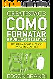 CreateSpace: Como Formatar e Publicar seu Livro - Um guia passo a passo para iniciantes