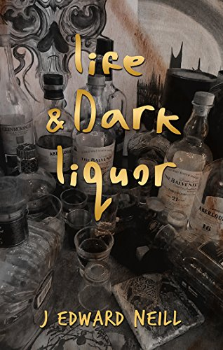 Life & Dark Liquor: A Bounce Between Bottles with J Edward Neill