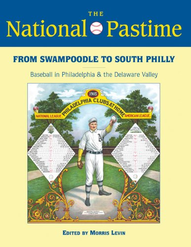 The National Pastime, 2013: From Swampoodle to South Philly: Baseball in Philadelphia and the Delaware Valley (Society For American Baseball Research)