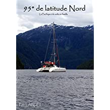 95° de latitude Nord: Le Pacifique à la voile (La famille LARUEL en bateau t. 2) (French Edition)