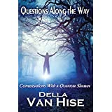Questions Along the Way: Conversations With a Quantum Shaman (Volume 3)