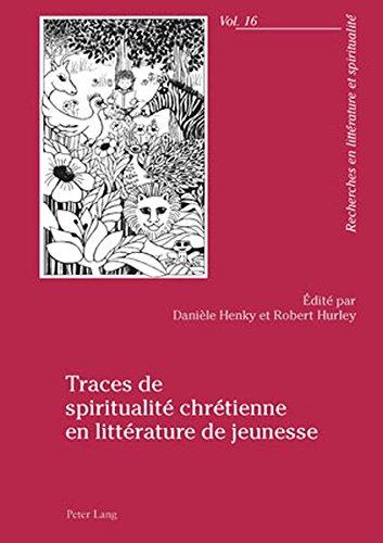 Read Online Traces de spiritualité chrétienne en littérature de jeunesse (Recherches en littérature et spiritualité) (French Edition) pdf epub