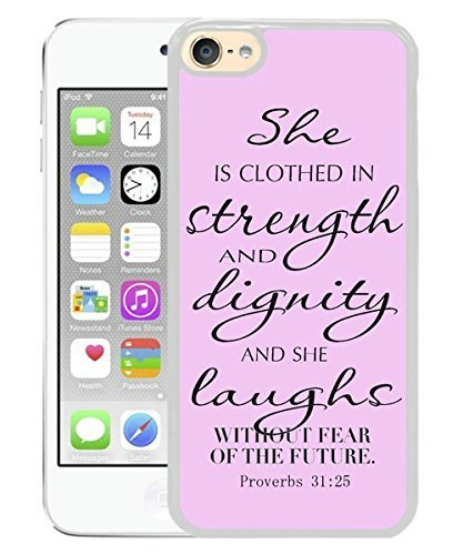 Bible Quote Proverbs 31 25 She is clothed in strength and dignity and she laughts without fear of the futur 1 White for iPod touch 6 Case