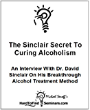 The Sinclair Secret To Curing Alcoholism: An Interview With Dr. David Sinclair On His Breakthrough Alcohol Treatment Method