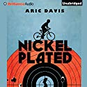 Nickel Plated Audiobook by Aric Davis Narrated by Nick Podehl