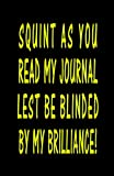 Squint As You Read My Journal Lest Be Blinded by My Brilliance!, Trikk Media, 1481155121