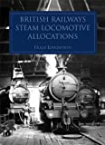 British Railways Steam Locomotive Allocations 1948-1968, Hugh Longworth, 0860936422