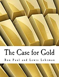 The Case for Gold (Large Print Edition): A Minority Report of the U.S. Gold Commission