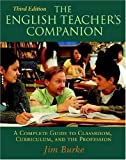 The English Teacher's Companion, Third Edition: A Complete Guide to Classroom, Curriculum, and the Profession