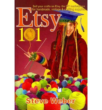 [ ETSY 101: SELL YOUR CRAFTS ON ETSY, THE DIY MARKETPLACE FOR HANDMADE, VINTAGE AND CRAFTING SUPPLIES Paperback ] Weber, Steve ( AUTHOR ) Jan – 23 – 2…